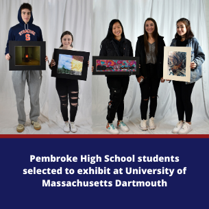 Pembroke High School students selected to exhibit at University of Massachusetts Dartmouth